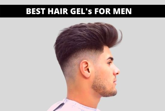 BEST HAIR GELS FOR MEN THAT GIVE THE PERFECT HAIRSTYLE